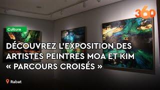 Le360.ma • Découvrez l'exposition des artistes peintres Moa et Kim « Parcours croisés »