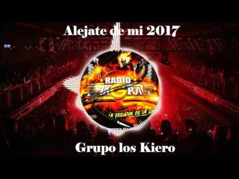 ALEJATE DE MI 2017 - GRUPO LOS KIERO - CUMBIA SONIDERAS LIMPIAS 2017