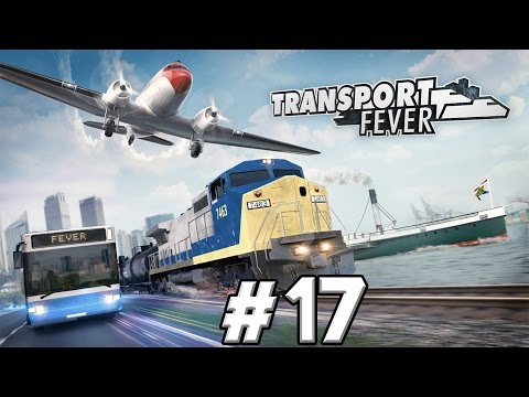 Transport Fever Gameplay PC - PART #17 - To Infinity And Dorchester!