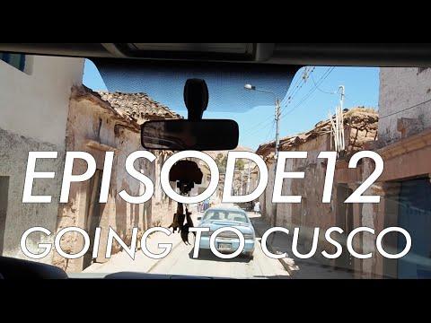 Going to Cusco Peru - Episode 12