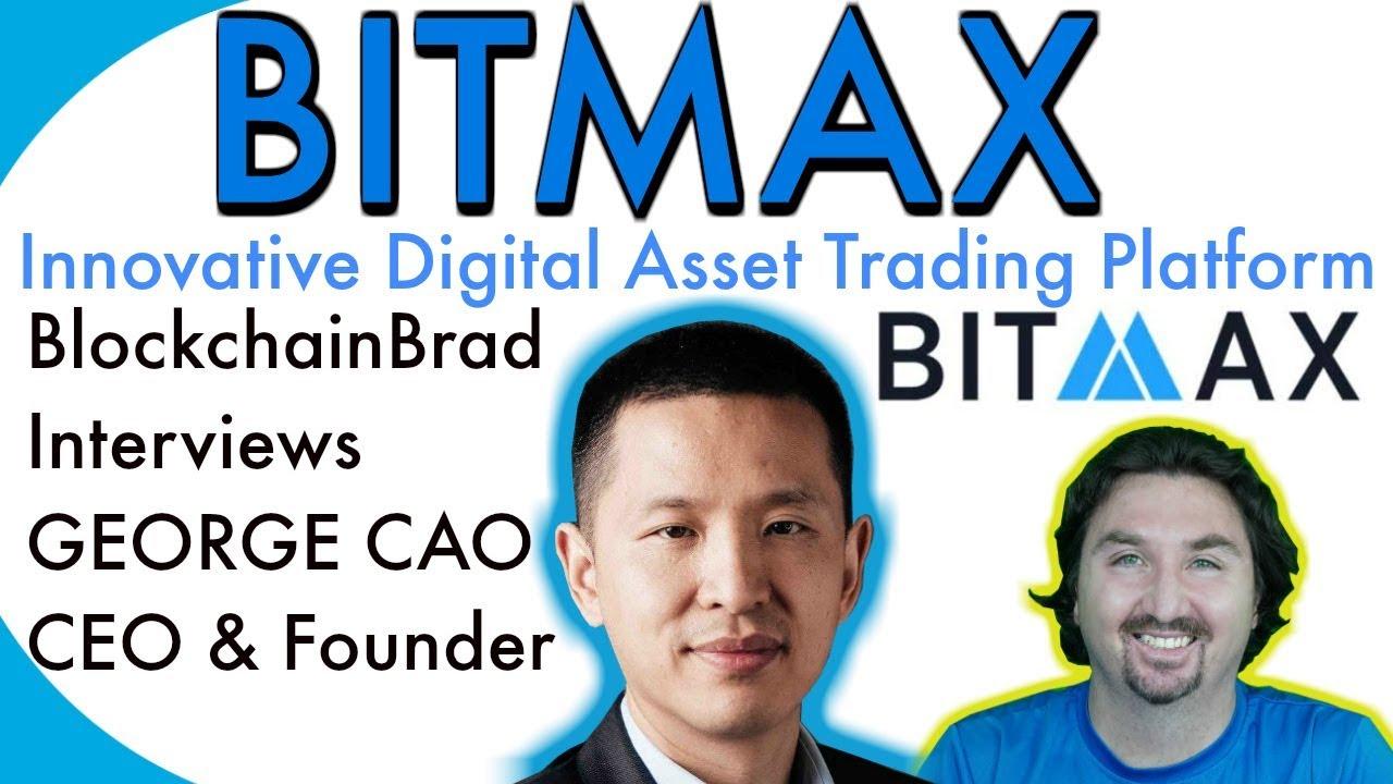 BlockchainBrad chats with BitMax CEO George Cao   BITMAX Digital Asset  Trading Platform