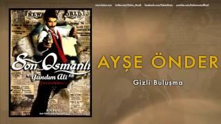 Ayşe Önder Gizli Buluşma Son Osmanlı 34