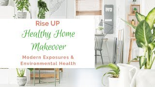 Healthy Home Makeover 🏠 Modern Exposures & Environmental Health