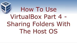 How to use VirtualBox Part 4 - Sharing folders with the host OS