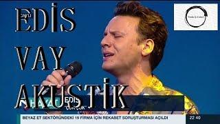 Edis - Vay Akustik Canlı Performans (N Hayat)