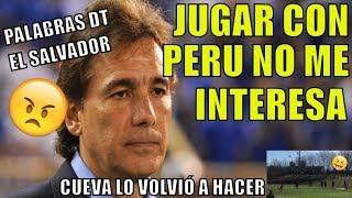 El Partido Con Peru No Me Interesa En Lo Absoluto Fue Lo Que Dijo El Dt Del El Salvador- Que Opinas?