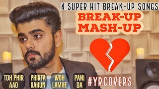 Break Up Mash Up   Toh Phir Aao X Phirta Rahun X Woh Lamhe X Pani Da   Cover - Yashraaj Kapill