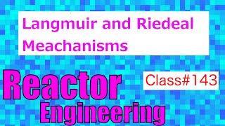 Langmuir and Rideal Mechanisms // Reaction Engineering - Class 143