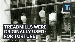 Treadmills were originally used as torture devices for prisoners