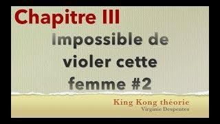 King Kong théorie, Chap III: Impossible de violer cette femme pleine de vice 2/4