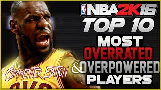 NBA 2K16 Top 10 Most OVERRATED and OVER POWERED Players: COMMENTER EDITION!
