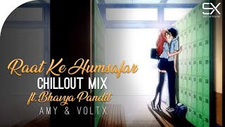 Raat Ke Humsafar Chillout Mix Amy VoltX ft Bhavya Pandit Mp3 Song Download