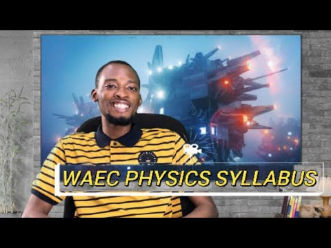 Waec Physics Syllabus 2020 (Explained)