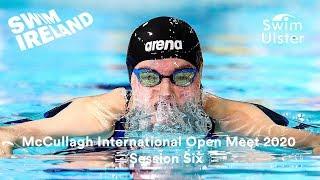 McCullagh International Open Meet 2020 - Session Six