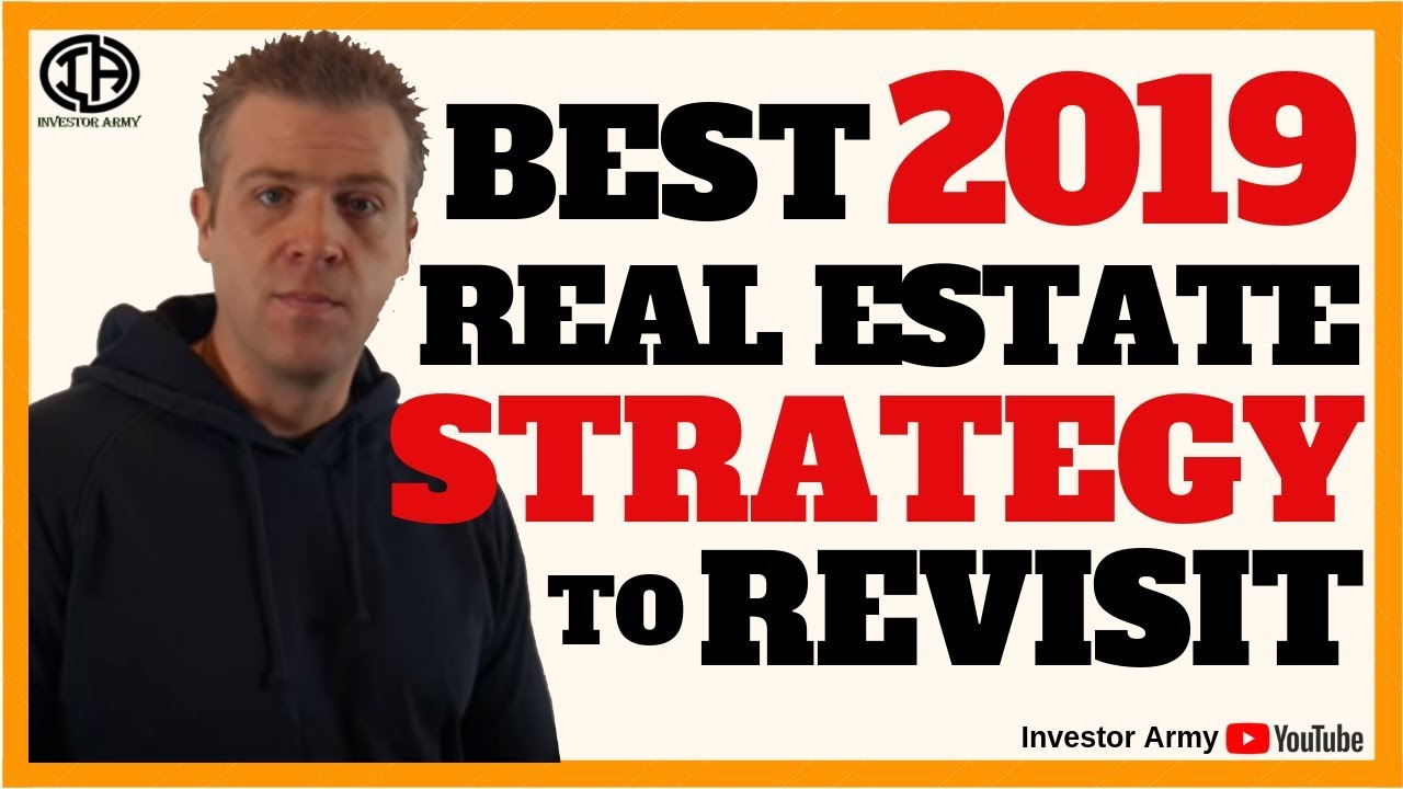 Best 2019 Real Estate Strategies To Revisit