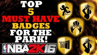NBA 2K16 TOP 5 MUST HAVE BADGES FOR THE PARK!!