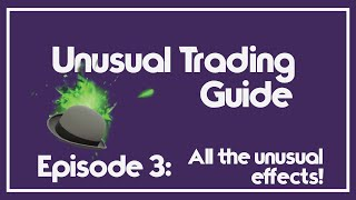 [TF2 2016] ALL the Unusual Effects! (Unusual Trading Guide Ep. 3)