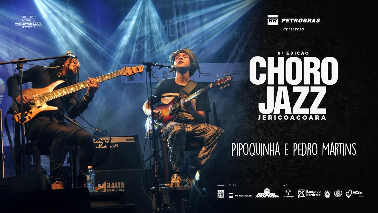 PIPOQUINHA E PEDRO MARTINS - 8ª EDIÇÃO FESTIVAL CHORO JAZZ