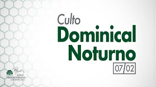 Culto Dominical Noturno - 07/02/21