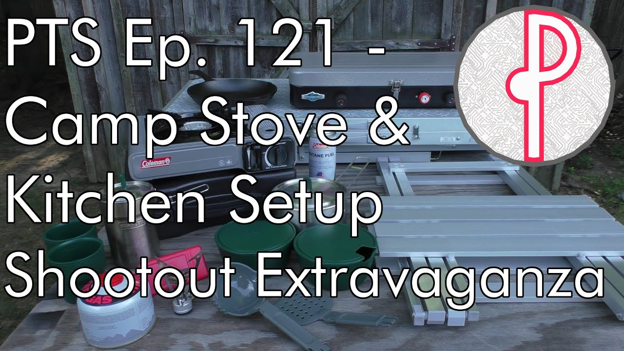 PTS Ep. 121 - Camp Stove & Kitchen Shootout Extravaganza! - YouTube