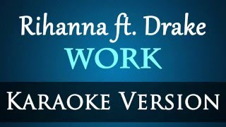Rihanna - Work ft. Drake (Karaoke) (Instrumental)