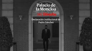 🔴 DIRECTO | Declaración institucional de Pedro Sánchez