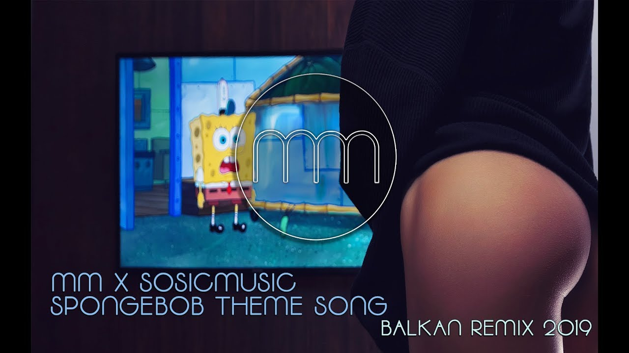 MM X SOSICMUSIC -  SPONGEBOB THEME SONG (BALKAN REMIX 2019)