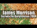 "Capture de la vidéo James Morrison ""on The Edge"" - Jazzwoche Burghausen 2004"