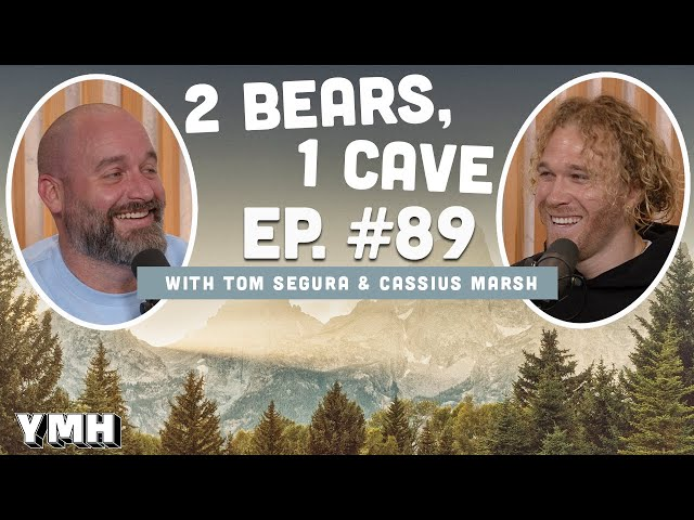 Ep. 89 | 2 Bears, 1 Cave w/ Tom Segura & Cassius Marsh
