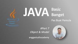 JAVA Basic Banget - Pas Buat Pemula - 7. Object dan Model
