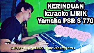 KERINDUAN - karaoke (Lirik) cover Yamaha PSR S770 #Tutorial #keyboard #piano #organtunggal