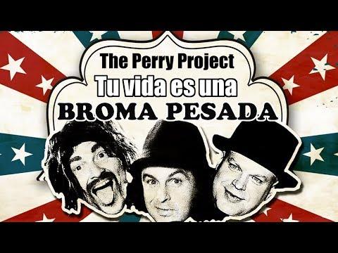 The Perry project: Tu vida es una broma...