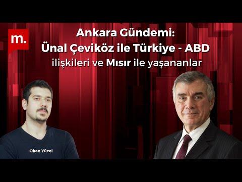 Ankara Gündemi (97): Ünal Çeviköz ile Türkiye - Mısır görüşmeleri ve ABD ile ilişkiler