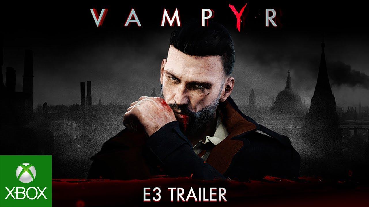 Vampyr — Трейлер E3 2017