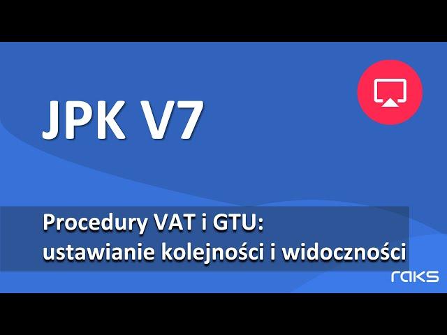 Zarządzanie widocznością procedur VAT i GTU - ułatw sobie wprowadzanie danych JPK V7!