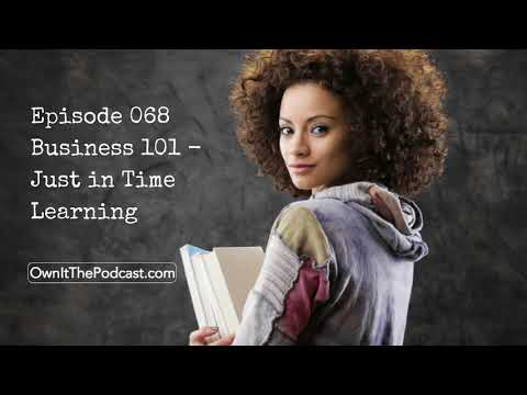 Own It! 068 | Business 101 – Just in Time Learning