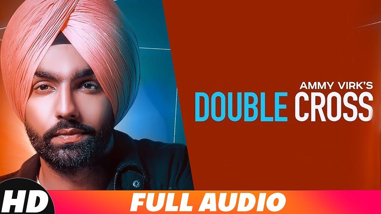 Double Cross (Full Audio) | Ammy Virk | Happy Raikoti | New Punjabi Songs  2018 | Speed Records