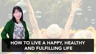 HOW TO LIVE A HAPPY AND FULFILLING LIFE