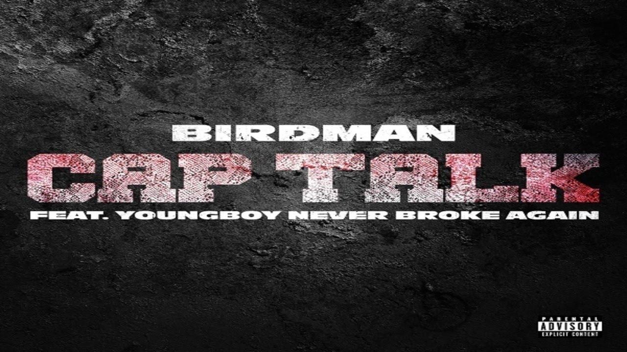 Download Birdman - Cap Talk ft. Youngboy Never Broke Again (Official Audio)