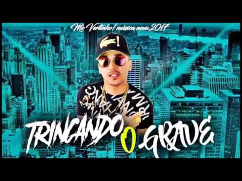🔴 MC VERTINHO - TRINCANDO O GRAVE - MÚSICA NOVA 2017