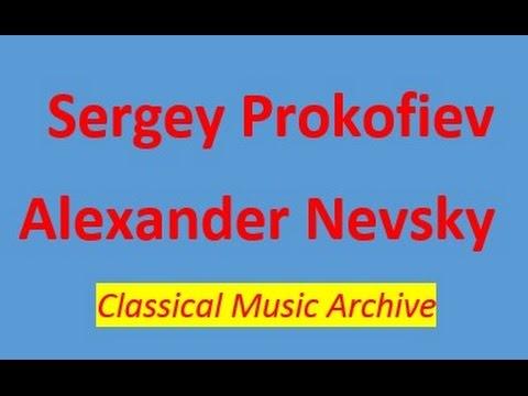 Sergey Prokofiev- Alexander Nevsky. Full version.Description. Classical Music Archive