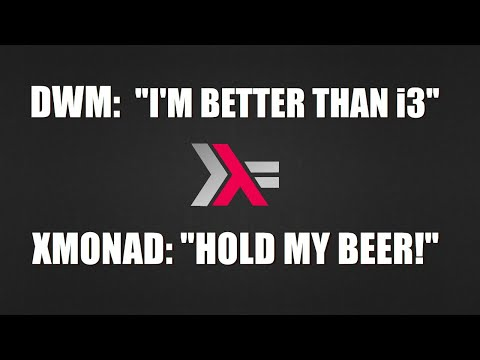 Recently Left I3 For Dwm? If So, Keep Moving...to Xmonad!