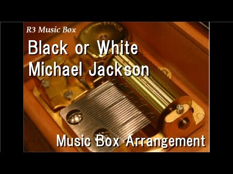 Black or White/Michael Jackson [Music Box]