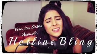 Drake - Hotline Bling [ Veronica Sixtos Acoustic Cover ]