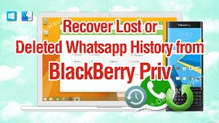 How to Recover Lost or Deleted Whatsapp History from BlackBerry Priv