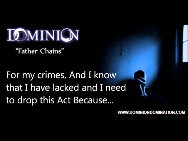 "Dominion "" Father Chains "" Lyric Video (Un-Mixed Rough Version)"