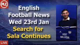 Search Continues For Sala - Wednesday 23rd January - PLZ English Football News