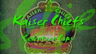 Watch Kaiser Chiefs Seventeen Cups video