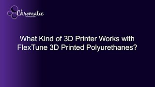 What Kind of 3D Printer Works with FlexTune 3D Printed Polyurethanes