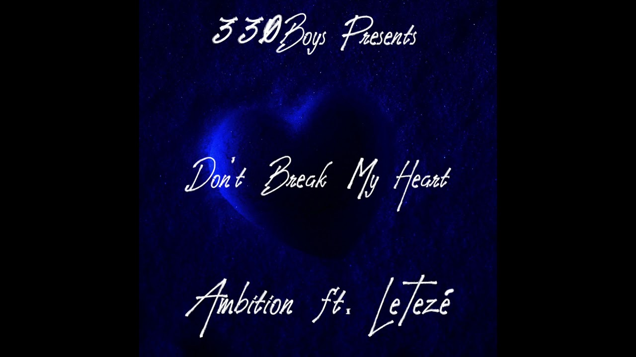 Download Don't Break My Heart (I'm Still In Pain) - By Ambition [feat. LeTezé] [Prod by Tofito Beats]